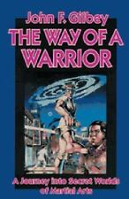 Way of a Warrior : A Journey into Secret Worlds of Martial Arts by John F....