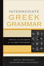 Intermediate Greek Grammar : Syntax for Students of the New Testament by...