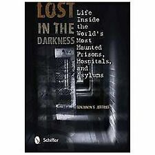 Lost in the Darkness : Life Inside the World's Most Haunted Prisons,...