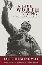 A Life Worth Living  The Adventures of a Passionate Sportsman by Jack Hemingway