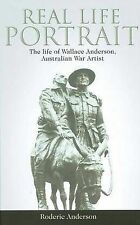 REAL LIFE PORTRAIT The Life of Wallace Anderson, Australian War Artist