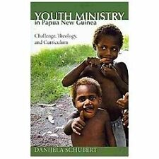 Youth Ministry in Papua New Guinea : Challenge, Theology, and Curriculum by...