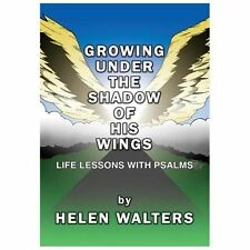 Growing Under the Shadow of His Wings: Life Lessons with Psalms