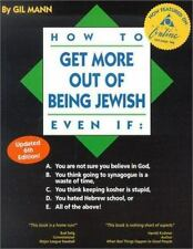 How to Get More Out of Being Jewish Even If:: A. You Are Not Sure You Believe in
