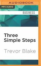 Three Simple Steps : A Map to Success in Business and Life by Trevor Blake...