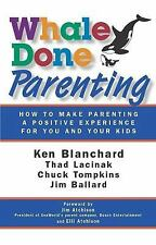 Whale Done Parenting : How to Make Parenting a Positive Experience for You...