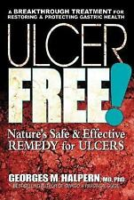Ulcer Free! : Nature's Safe and Effective Remedy for Ulcers by Georges M....