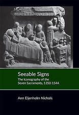 Seeable Signs – The Iconography of the Seven Sacraments, 1350–1544,
