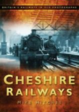 Cheshire Railways in Old Photographs (Britain in Old Photographs), Hitches, Mike