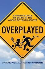 Overplayed : A Parent's Guide to Sanity in the World of Youth Sports by David...