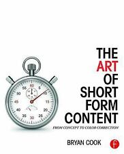 The Art of Short Form Content : From Concept to Color Correction by Bryan...