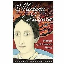 Madame Lalaurie, Mistress of the Haunted House by Carolyn Morrow Long (2012,...