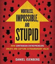 Worthless, Impossible, and Stupid By Daniel Isenberg Unabridged Audio Cd
