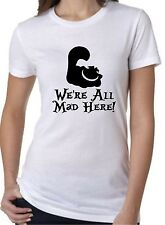 Ladies Fit Tee Shirt Alice In Wonderland We're All Mad Here Cheshire Cat Hatter