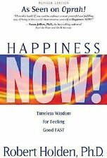 Happiness Now! : Timeless Wisdom for Feeling Good Fast by Robert Holden (2007, P