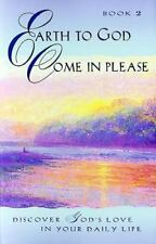 Earth to God, Come in Please... Book 2: Discover God's Love in Your Daily Life