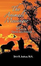 The Animals' Messenger : A Tale of Truth and Purpose by Shiri R. Joshua...