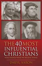 The 40 Most Influential Christians ... Who Shaped What We Believe Today by...
