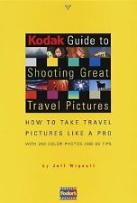 KODAK GUIDE TO SHOOTING GREAT TRAVEL PICTURES: HOW TO TAKE TRAVEL PICTURES LIKE