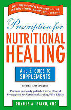 Prescription for Nutritional Healing: The A-to-Z Guide to Supplements by...