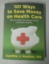 NEW 101 Ways to Save Money on Health Care: Tips to Help You Spend Smart and Stay