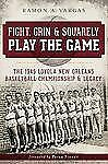 Fight, Grin and Squarely Play the Game : The 1945 Loyola New Orleans...