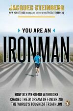 You Are an Ironman: How Six Weekend Warriors Chased Their Dream of Finishing the