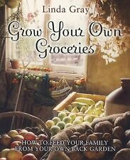 Gray, Linda Grow Your Own Groceries: How to feed your family from your own back