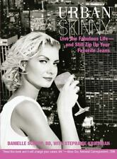 Urban Skinny : Live the Fabulous Life--And Still Zip up Your Favorite Jeans b...