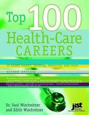 Top 100 Health Care Careers: Your Complete Guidebook To Training And Jobs In All