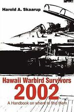 Hawaii Warbird Survivors 2002 : A Handbook on Where to Find Them by Harold A....