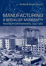 NEW - Manufacturing a Socialist Modernity: Housing in Czechoslovakia, 1945-1960