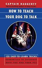 How to Teach Your Dog to Talk : 125 Easy-to-Learn Tricks Guaranteed to...