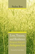 Loss, Trauma, and Resilience: Therapeutic Work with Ambiguous Loss, Pauline Boss