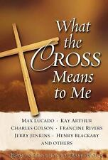 What the Cross Means to Me, Max Lucado, Kay Arthur, Charles Colson, Good Book