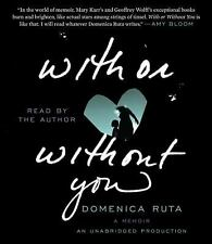 With or Without You : A Memoir by Domenica Ruta (2013, CD, Unabridged)