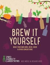 Brew it Yourself: Make Your Own Wine, Beer, and Other Concoctions, Hood, Richard