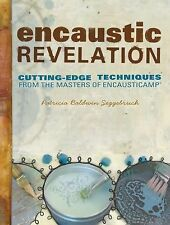 Encaustic Revelation : Cutting-Edge Techniques from the Masters of...