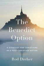 The Benedict Option : A Strategy for Christians in a Post-Christian Nation by Ro
