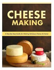 Cheese Making : Step-By-Step Guide for Making Delicious Cheese at Home by...