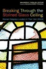 Breaking Through the Stained Glass Ceiling: Women Religious Leaders in Their Own