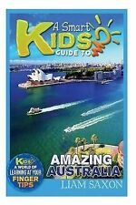 A Smart Kids Guide To AMAZING AUSTRALIA: A World Of Learning At Your Fingertips