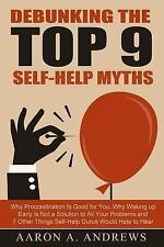 Debunking the Top 9 Self-Help Myths : Why Procrastination Is Good for You,...