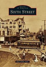 Sixth Street (Images of America) (Images of America (Arcadia Publishing)) by Al