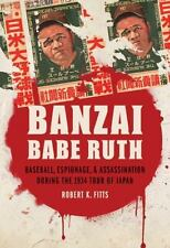 Banzai Babe Ruth: Baseball, Espionage, and Assassination during the 1934 Tour of