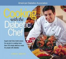 Cooking with the Diabetic Chef: Expert Chef Chris Smith Shares His Secrets to Cr