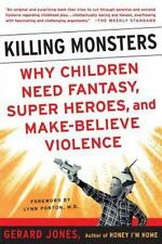 Killing Monsters: Why Children Need Fantasy, Super Heroes, and Make-Believe