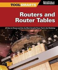 Routers and Router Tables : How to Choose and Use the Most Versatile Power...