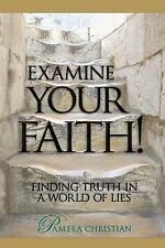 Examine Your Faith!: Finding Truth in a World of Lies by Christian, Pamela