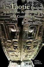The Taotie Image in Chinese Art, Culture, and Cosmology by Dave Alber (2014,...